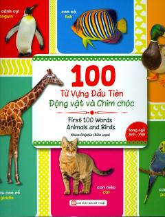 100 Từ Vựng Đầu Tiên - Động Vật Và Chim Chóc (Song Ngữ Anh - Việt)