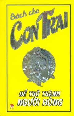 Sách Cho Con Trai - Để Trở Thành Người Hùng