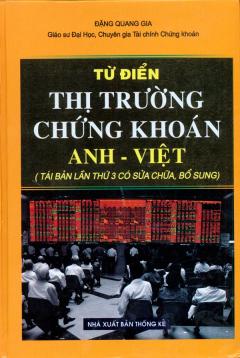 Từ Điển Thị Trường Chứng Khoán Anh - Việt (Tái Bản Lần Thứ 3 Có Sữa Chữa, Bổ Sung)