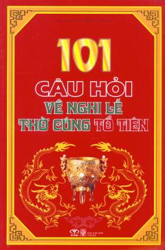 101 Câu Hỏi Về Nghi Lễ Thờ Cúng Tổ Tiên