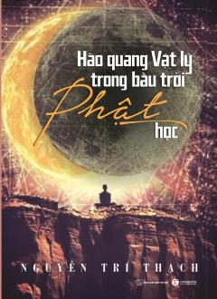 Hào Quang Vật Lý Trong Bầu Trời Phật Học -  Phát Hành Dự Kiến  25/11/2018