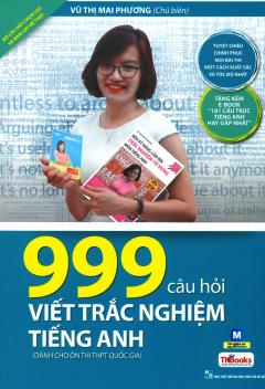 999 Câu Hỏi Viết Trắc Nghiệm Tiếng Anh (Dành Cho Ôn Thi THPT Quốc Gia)
