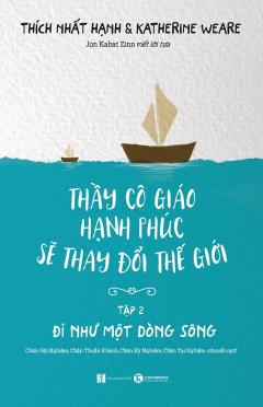 Thầy Cô Giáo Hạnh Phúc Sẽ Thay Đổi Thế Giới - Tập 2: Đi Như Một Dòng Sông
