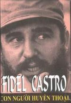 Fidel Castro- Con người huyền thoại