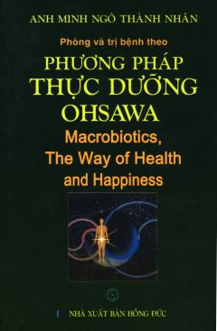 Phòng Và Trị Bệnh Theo Phương Pháp Thực Dưỡng Ohsawa Macrobiotics (Tái Bản 2019)