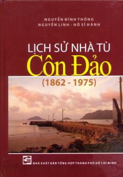 Lịch Sử Nhà Tù Côn Đảo (1862 - 1975)