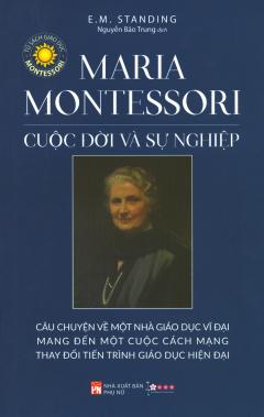 Maria Montessori - Cuộc Đời Và Sự Nghiệp