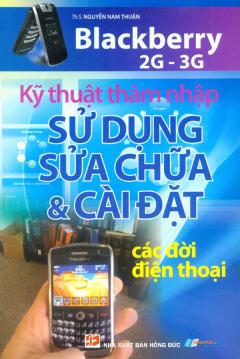 Kỹ Thuật Thâm Nhập Sử Dụng Sửa Chữa Và Cài Đặt Các Đời Điện Thoại Blackberry 2G - 3G