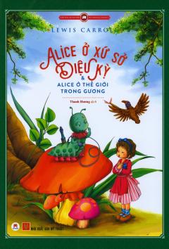 Alice Ở Xứ Sở Diệu Kỳ & Alice Ở Thế Giới Trong Gương  (Tái Bản 2018)