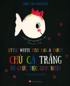 Chú Cá Trắng Tổ Chức Tiệc Sinh Nhật (Song Ngữ Anh - Việt)