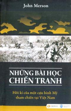 Những Bài Học Chiến Tranh - Hồi Kí Của Một Cựu Chiến Binh Mỹ Tham Chiến Tại Việt Nam