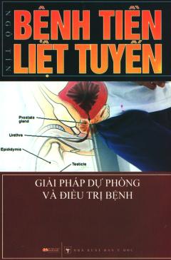 Bệnh Tiền Liệt Tuyến - Giải Pháp Dự Phòng Và Điều Trị Bệnh (Tái Bản 2011)