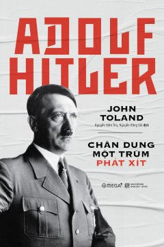 Adolf Hitler - Chân Dung Một Trùm Phát Xít (Tái Bản 2018)