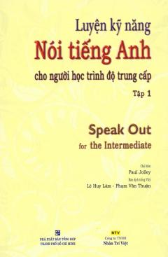 Luyện Kỹ Năng Nói Tiếng Anh Cho Người Học Trình Độ Trung Cấp - Speak Out - Tập 1(Bao Gồm 1 Sách Và 1 Đĩa MP3)