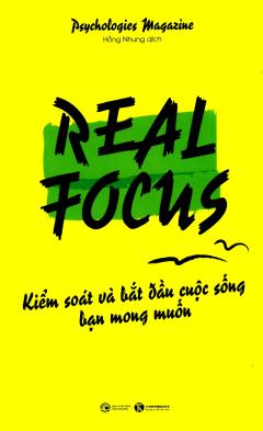 Real Focus - Kiểm Soát Và Bắt Đầu Cuộc Sống Bạn Mong Muốn