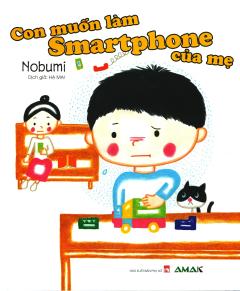 Con Muốn Làm Smartphone Của Mẹ