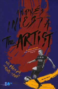 Andrés Iniesta The Artist - Khi Bóng Đá Là Nghệ Thuật