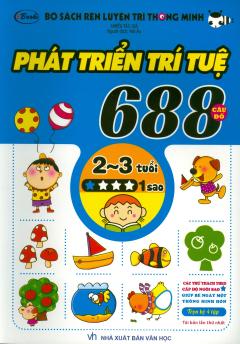 Bộ Sách Rèn Luyện Trí Thông Minh - 688 Câu Đố Phát Triển Trí Tuệ 2 - 3 Tuổi (Cấp Độ 1 Sao)