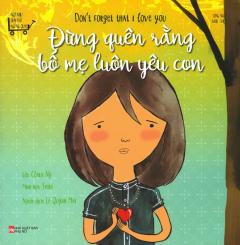 Đừng Quên Rằng Bố Mẹ Luôn Yêu Con (Song Ngữ Anh - Việt)