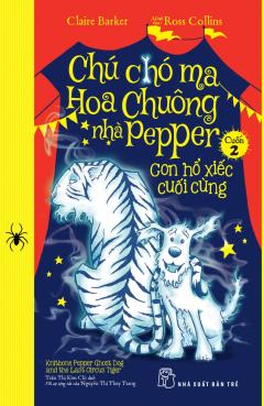 Chú Chó Ma Hoa Chuông Nhà Pepper - Cuốn 2: Con Hổ Xiếc Cuối Cùng