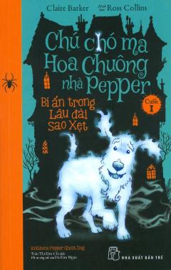 Chú Chó Ma Hoa Chuông Nhà Pepper - Cuốn 1: Bí Ẩn Trong Lâu Đài Sao Xẹt
