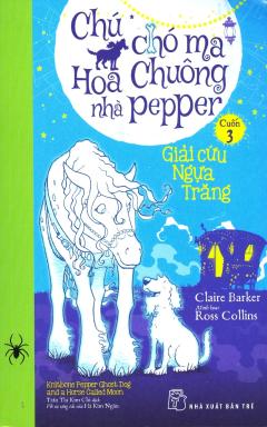 Chú Chó Ma Hoa Chuông Nhà Pepper - Cuốn 3: Giải Cứu Ngựa Trăng