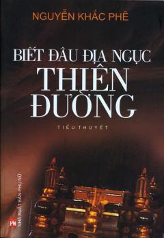 Biết Đâu Địa Ngục Thiên Đường - Giải Thưởng Tiểu Thuyết Hội Nhà Văn Việt Nam 2006 - 2009