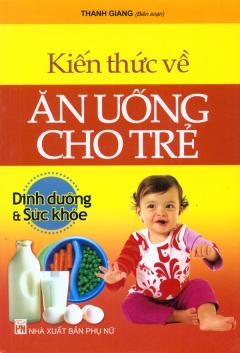 Kiến Thức Về Ăn Uống Cho Trẻ - Dinh Dưỡng Và Sức Khỏe