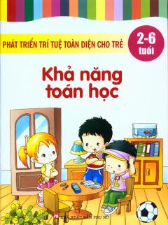 Phát Triển Trí Tuệ Toàn Diện Cho Trẻ (2 - 6 Tuổi) - Khả Năng Toán Học