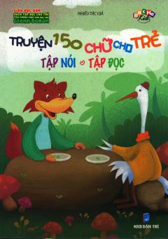 Truyện 150 Chữ Cho Trẻ Tập Nói - Tập Đọc