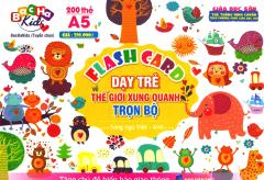 Flash Card Dạy Trẻ Về Thế Giới Xung Quanh - Trọn Bộ (Song Ngữ)