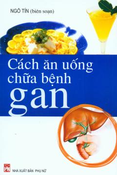 Cách Ăn Uống Chữa Bệnh Gan