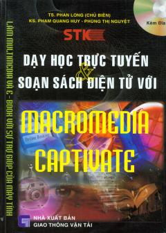 Dạy Học Trực Tuyến Và Soạn Sách Điện Tử Với Macromedia Captivate (Kèm 1 Đĩa CD)