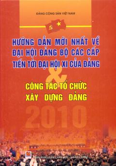 Hướng Dẫn Mới Nhất Về Đại Hội Đảng Bộ Các Cấp Tiến Tới Đại Hội XI Của Đảng - Công Tác Tổ Chức Xây Dựng Đảng