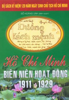 Bộ Sách Kỷ Niệm 120 Năm Ngày Sinh Chủ Tịch Hồ Chí Minh - Hồ Chí Minh Biên Niên Hoạt Động 1911 - 1929