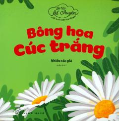 Bé Tập Kể Chuyện - Bông Hoa Cúc Trắng