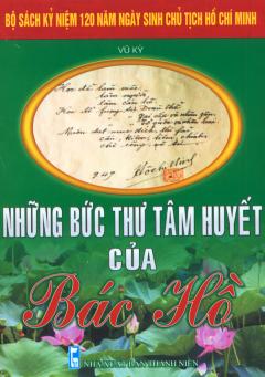 Bộ Sách Kỷ Niệm 120 Năm Ngày Sinh Chủ Tịch Hồ Chí Minh - Những Bức Thư Tâm Huyết Của Bác Hồ
