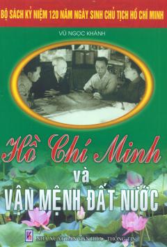 Bộ Sách Kỷ Niệm 120 Năm Ngày Sinh Chủ Tịch Hồ Chí Minh - Hồ Chí Minh Và Vận Mệnh Đất Nước