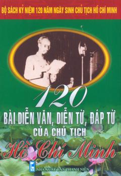 Bộ Sách Kỷ Niệm 120 Năm Ngày Sinh Chủ Tịch Hồ Chí Minh - 120 Bài Diễn Văn, Diễn Từ, Đáp Từ Của Chủ Tịch Hồ Chí Minh