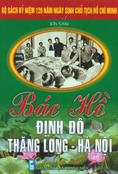 Bộ Sách Kỷ Niệm 120 Năm Ngày Sinh Chủ Tịch Hồ Chí Minh - Bác Hồ Định Đô Thăng Long - Hà Nội