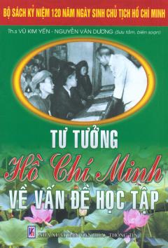 Bộ Sách Kỷ Niệm 120 Năm Ngày Sinh Chủ Tịch Hồ Chí Minh - Tư Tưởng Hồ Chí Minh Về Vấn Đề Học Tập