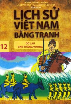 Lịch Sử Việt Nam Bằng Tranh - Tập 12: Cờ Lau Vạn Thắng Vương (Tái Bản 2019)