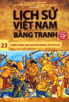 Lịch Sử Việt Nam Bằng Tranh - Tập 23: Chiến Thắng Giặc Nguyên Mông Lần Thứ Hai