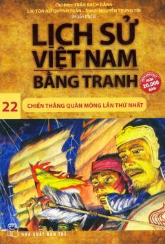 Lịch Sử Việt Nam Bằng Tranh - Tập 22: Chiến Thắng Quân Mông Lần Thứ Nhất (Tái Bản 2019)