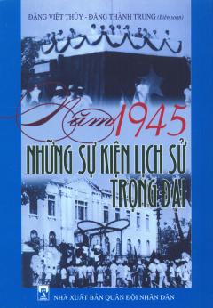Năm 1945 Những Sự Kiện Lịch Sử Trọng Đại