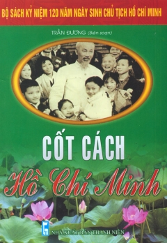 Bộ Sách Kỷ Niệm 120 Năm Ngày Sinh Chủ Tịch Hồ Chí Minh - Cốt Cách Hồ Chí Minh