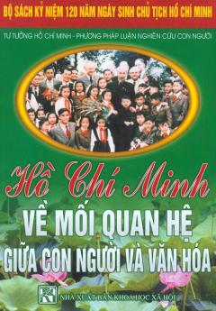 Bộ Sách Kỷ Niệm 120 Năm Ngày Sinh Chủ Tịch Hồ Chí Minh - Tư Tưởng Hồ Chí Minh - Phương Pháp Luận Nghiên Cứu Con Người - Hồ Chí Minh Về Mối Quan Hệ Giữa Con Người Và Văn Hóa