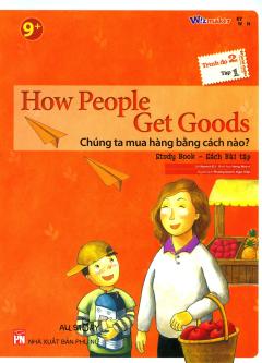How People Get Goods - Chúng Ta Mua Hàng Bằng Cách Nào? (Trình Độ 2 - Tập 1) (Study Book - Sách Bài Tập)