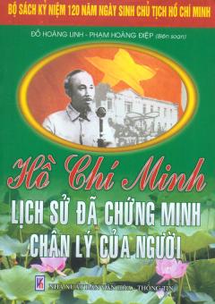 Bộ Sách Kỷ Niệm 120 Năm Ngày Sinh Chủ Tịch Hồ Chí Minh - Hồ Chí Minh - Lịch Sử Đã Chứng Minh Chân Lý Của Người