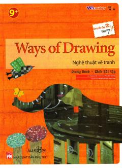 Ways Of Drawing - Nghệ Thuật Vẽ Tranh (Trình Độ 2 - Tập 7) (Study Book - Sách Bài Tập)